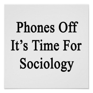 Phones Off It's Time For Sociology Poster