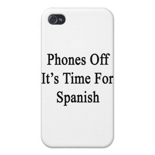 Phones Off It's Time For Spanish Cases For iPhone 4