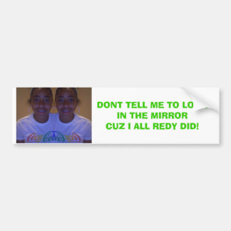 Photo 3, DONT TELL ME TO LOOK IN THE MIRRORCUZ ... Car Bumper Sticker