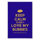 [Two hearts] keep calm cuse i love my bubbies  Photo Prints