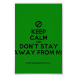 [No sign] keep calm and don't stay away from me  Photo Prints