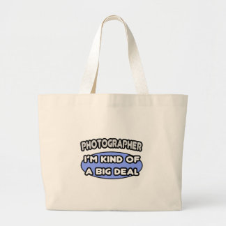 Photographer...Kind of a Big Deal Large Tote Bag