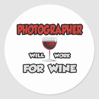 Photographer ... Will Work For Wine Classic Round Sticker