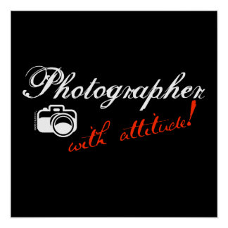 Photographer with Attitude Poster
