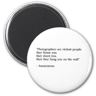 Photographers are violent people 2 inch round magnet
