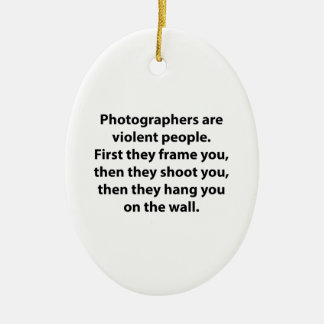 Photographers Are Violent People Ceramic Ornament