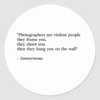 Photographers are violent people classic round sticker