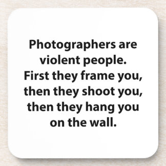 Photographers Are Violent People Coaster