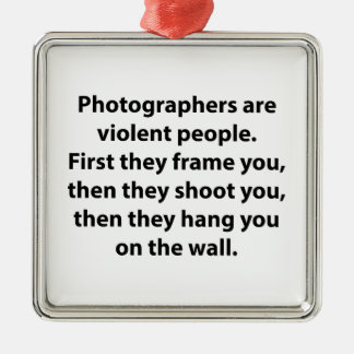 Photographers Are Violent People Metal Ornament