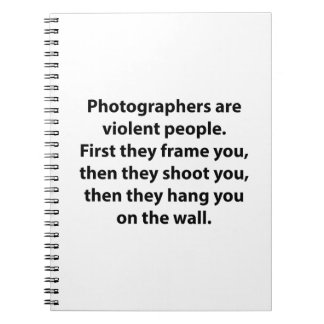 Photographers Are Violent People Spiral Notebook