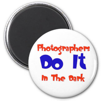 Photographers DO IT In The Dark 2 Inch Round Magnet