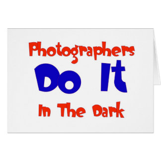 Photographers DO IT In The Dark Card