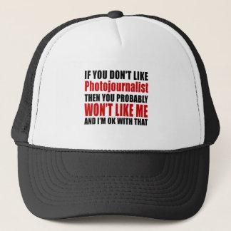 Photojournalist Don't Like Designs Trucker Hat