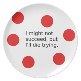 "Phrase: ""I Might Not Succeed, But I'll Die Trying"" Plate"