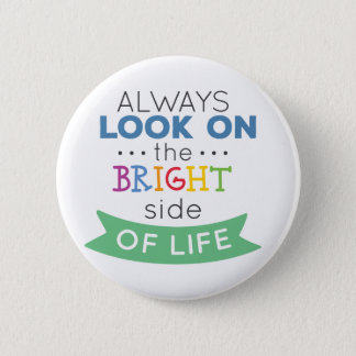 Phrase Look on the bright side of life Button