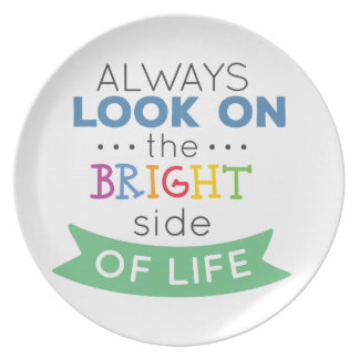 Phrase Look on the bright side of life Dinner Plate