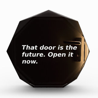 Phrases: That Door Is The Future. Open It Now. Acrylic Award