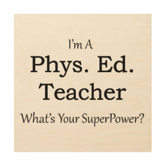 Phys. Ed. Teacher Wood Print