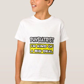 Physiatrist .. I'm Kind of a Big Deal T-Shirt