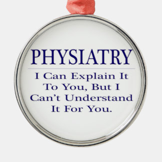 Physiatry .. Explain Not Understand Metal Ornament