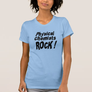 Physical Chemists Rock! T-shirt