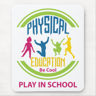 Physical Education...Be Cool, Play in School Mouse Pad