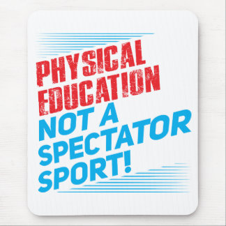 Physical Education...Not a Spectator Sport Mouse Pad