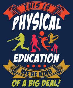 Physical EducationWere Kind Of A Big Deal T Shirt