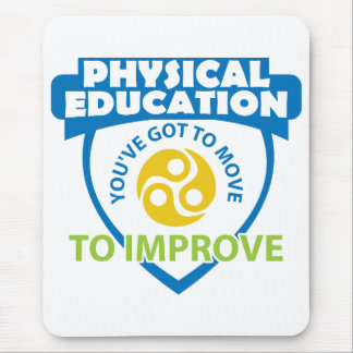Physical Education...you have to move to improve Mouse Pad