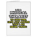 Physical Therapist...Assume I Am Never Wrong Greeting Card