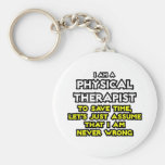 Physical Therapist...Assume I Am Never Wrong Keychains