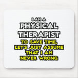 Physical Therapist...Assume I Am Never Wrong Mouse Pads