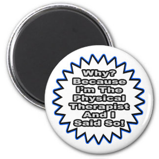 Physical Therapist...Because I Said So 2 Inch Round Magnet