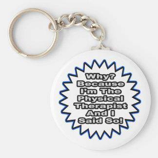 Physical Therapist...Because I Said So Basic Round Button Keychain