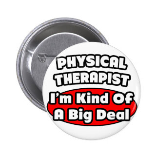 Physical Therapist...Big Deal Button
