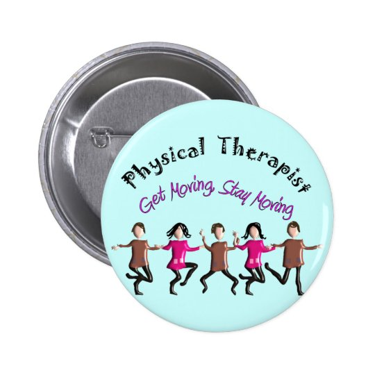 """Physical Therapist Gifts """"Get moving, stay moving"""" Button"""
