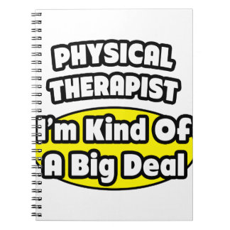 Physical Therapist = Kind of a Big Deal Note Books