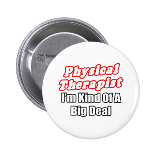 Physical Therapist...Kind of a Big Deal Pinback Button