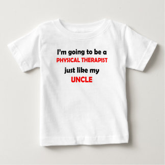 Physical Therapist Like My Uncle Baby T-Shirt