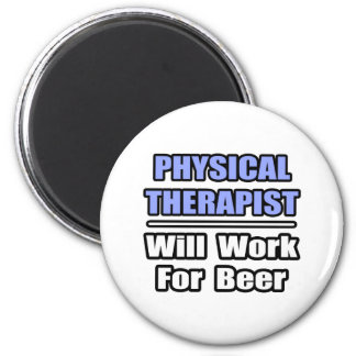 Physical Therapist...Will Work For Beer 2 Inch Round Magnet