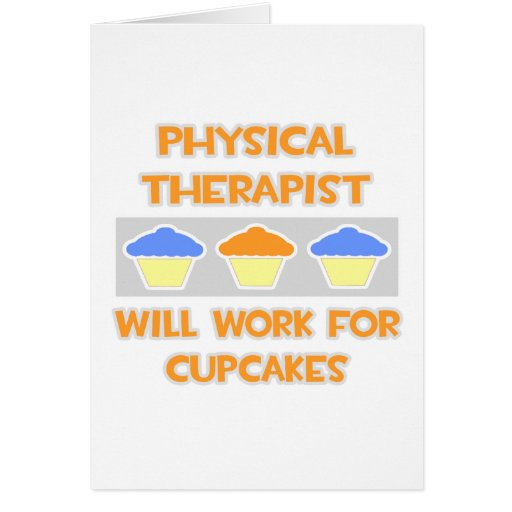 Physical Therapist ... Will Work For Cupcakes Greeting Cards