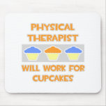 Physical Therapist ... Will Work For Cupcakes Mousepad