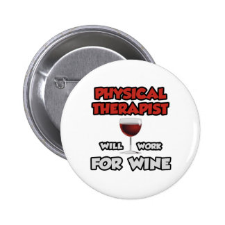 Physical Therapist ... Will Work For Wine Pinback Button