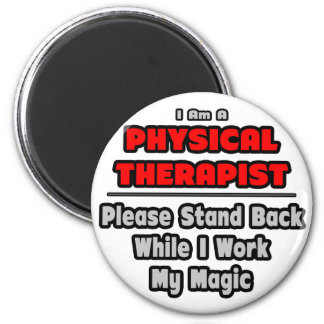 Physical Therapist...Work My Magic 2 Inch Round Magnet