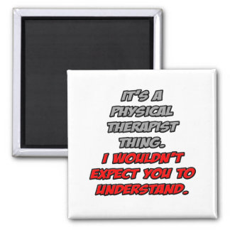 Physical Therapist Wouldn t Understand Refrigerator Magnet
