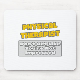 Physical Therapist .. You're Impressed Mouse Pad