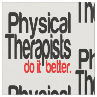 Physical Therapists Do It Better Fabric
