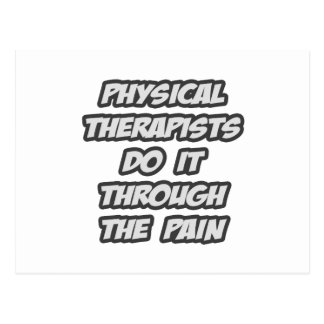 Physical Therapists Do It Through The Pain Postcard
