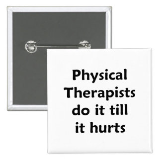 Physical Therapists do it till it hurts Button