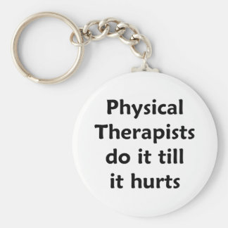 Physical Therapists do it till it hurts Keychain